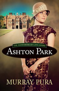 Ashton Park (#01 in The Danforths Of Lancashire Series)