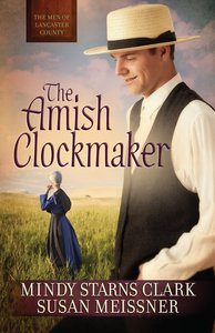 The Amish Clockmaker (#03 in The Men Of Lancaster County Series)