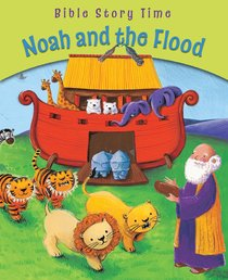 Noah and the Flood (Bible Story Time Old Testament Series)
