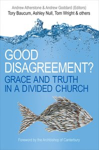 Good Disagreement? Grace and Truth in a Divided Church