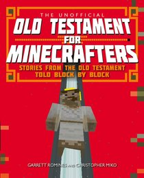 Unofficial Old Testament For Minecrafters: The Stories From the Old Testament Told Block By Block