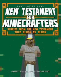 Unofficial New Testament For Minecrafters: The Stories From the New Testament Told Block By Block