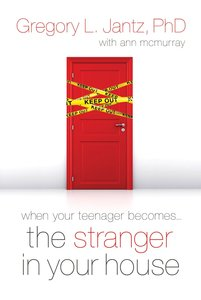 When Your Teenager Becomes the Stranger in Your House