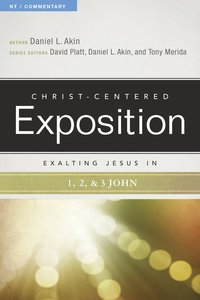 Exalting Jesus in 1,2,3 John (Christ Centered Exposition Commentary Series)