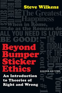 Beyond Bumper Sticker Ethics