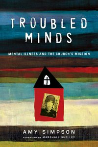 Troubled Minds: Mental Illness and the Churchs Mission