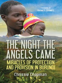 The Night the Angels Came: The Miracles of Protection and Provision in Burundi