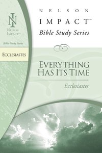 Everything Has Its Time (Ecclesiastes) (Nelson Impact Bible Study Series)