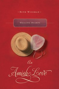 Healing Hearts (A Collection Of Amish Romances)