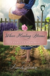 Where Healing Blooms (An Amish Garden Novella Series)