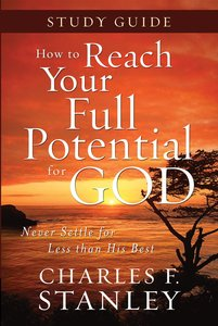 How to Reach Your Full Potential For God (Study Guide)