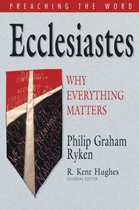Ecclesiastes - Why Everything Matters (Preaching The Word Series)