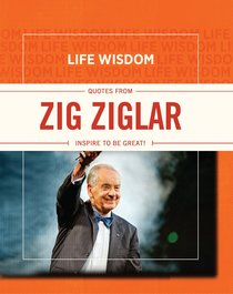 Quotes From Zig Ziglar (Life Wisdom Series)