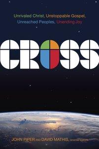 Cross: Unrivaled Christ, Unstoppable Gospel, Unreached Peoples, Unending Joy