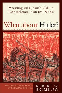 What About Hitler? (Christian Practice Of Everyday Life Series)