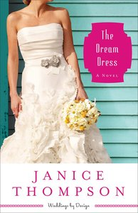 The Dream Dress (#03 in Weddings By Design Series)