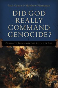 Did God Really Command Genocide? Coming to Terms With the Justice of God