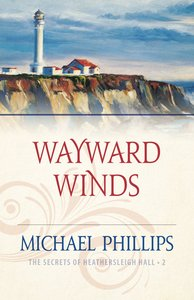 Wayward Winds (#02 in Secrets Of Heathersleigh Hall Series)