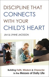 Discipline That Connects With Your Childs Heart