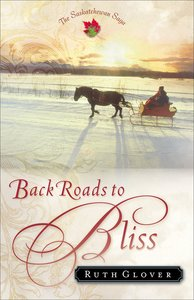 Back Roads to Bliss (#06 in Saskatchewan Saga Series)