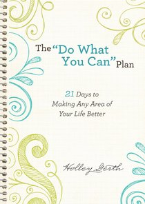 "The ""Do What You Can"" Plan:21 Days to Making Any Area of Your Life Better (Ebook Shorts)"