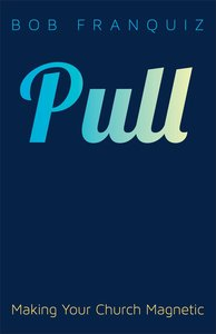 Pull: Making Your Church Magnetic