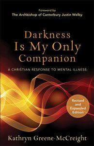 Darkness is My Only Companion: A Christian Response to Mental Illness (2nd Ed)