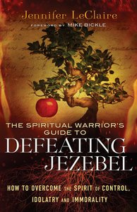 The Spiritual Warriors Guide to Defeating Jezebel