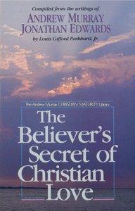 The Believers Secret of Christian Love