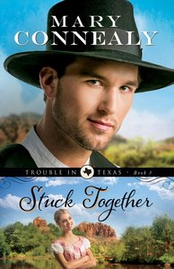 Stuck Together (#03 in Trouble In Texas Series)
