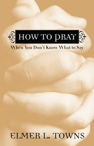 How to Pray When You Dont Know What to Say