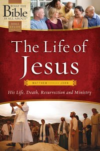 The Life of Jesus (What The Bible Is All About Bible Study Series)