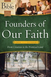 Founders of Our Faith (What The Bible Is All About Bible Study Series)
