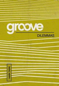 Dilemmas Leader Guide (Groove Series)