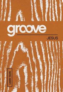 Jesus Leader Guide (Groove Series)