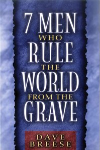 7 Men Who Rule the World From the Grave