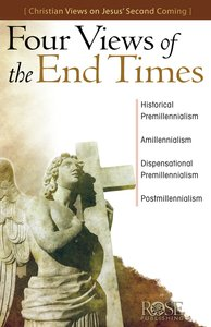 Four Views of the End Times: Views on Jesus Second Coming (Rose Guide Series)