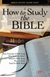 How to Study the Bible (Rose Guide Series)