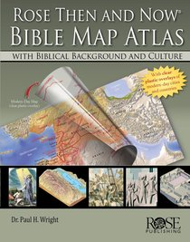 Rose Then and Now Bible Map Atlas With Biblical Backgrounds and Culture (Then And Now Series)