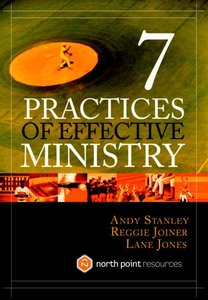 Seven Practices of Effective Ministry (North Point Resources Series)