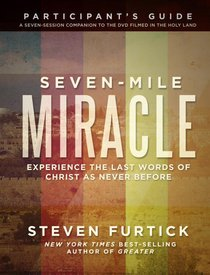 Seven-Mile Miracle (Participants Guide) (Seven-mile Miracle Series)
