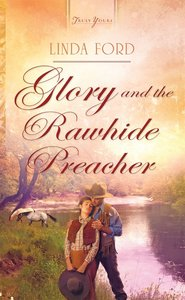 Glory and the Rawhide Preacher (#983 in Heartsong Series)