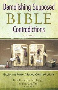 Demolishing Supposed Bible Contradictions (Vol 2)