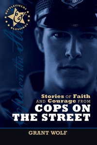 Stories of Faith and Courage From Cops on the Street (Battlefields & Blessings Series)