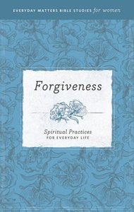 Forgiveness (Everyday Matters Bible Studies For Women Series)
