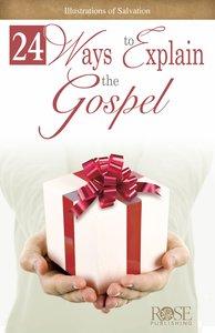 24 Ways to Explain the Gospel (Rose Guide Series)