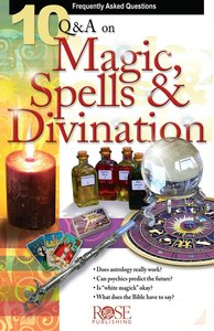 10 Questions & Answers on Magic, Spells & Divination (Rose Bible Basics Series)