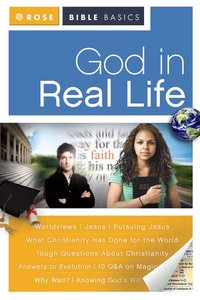 God in Real Life (Rose Bible Basics Series)