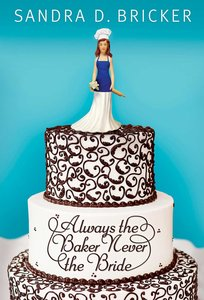 Always the Baker, Never the Bride (#01 in Emma Rae Creation Series)