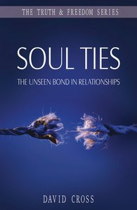 Soul Ties: The Unseen Bond in Relationships (Truth And Freedom Series)
